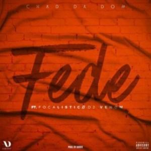 Chad Da Don - Fede Feat. Focalistic & DJ Venom